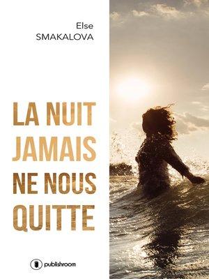 cover image of La nuit jamais ne nous quitte