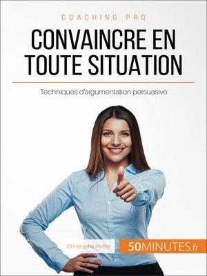 cover image of Convaincre en toute situation
