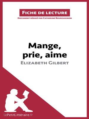 cover image of Mange, prie, aime d'Elizabeth Gilbert (Fiche de lecture)