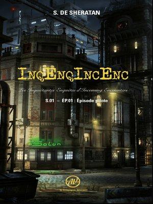 cover image of InqEnqIncEnc – Les Inquiétantes Enquêtes d'Incoming Encounters--S.01 – ép.01