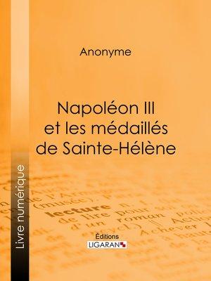 cover image of Napoléon III et les médaillés de Sainte-Hélène