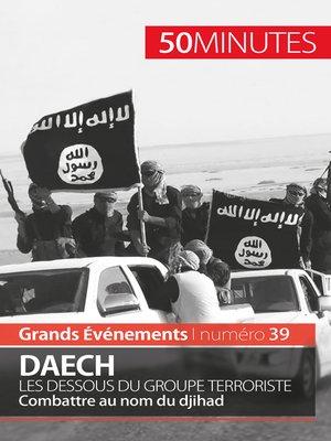 cover image of Daech. Les dessous du groupe terroriste