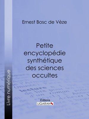 cover image of Petite encyclopédie synthétique des sciences occultes