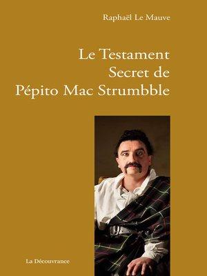 cover image of Le Testament Secret de Pépito Mac Strumbble
