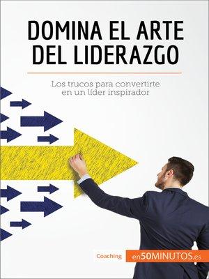 cover image of Domina el arte del liderazgo