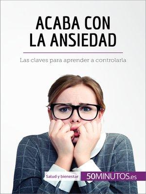 cover image of Acaba con la ansiedad