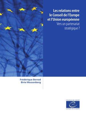 cover image of Les relations entre le Conseil de l'Europe et l'Union européenne