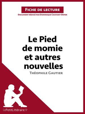 cover image of Le Pied de momie et autres nouvelles de Théophile Gautier (Fiche de lecture)