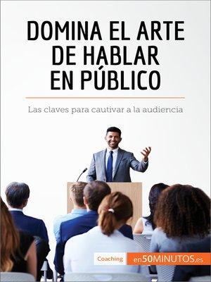cover image of Domina el arte de hablar en público