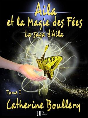 cover image of Aila et la Magie des Fées