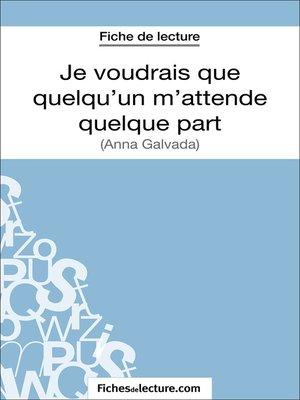 cover image of Je voudrais que quelqu'un m'attende quelque part d'Anna Gavalda (Fiche de lecture)