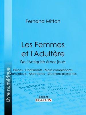 cover image of Les Femmes et l'adultère, de l'Antiquité à nos jours