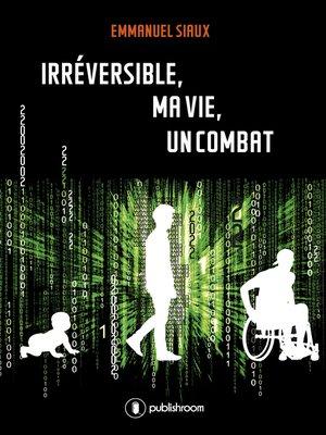 cover image of Irréversible, ma vie, un combat