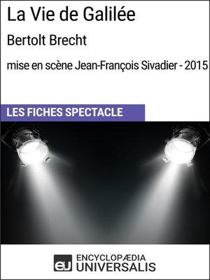 cover image of La Vie de Galilée (BertoltBrecht--mise en scène Jean-François Sivadier--2015)