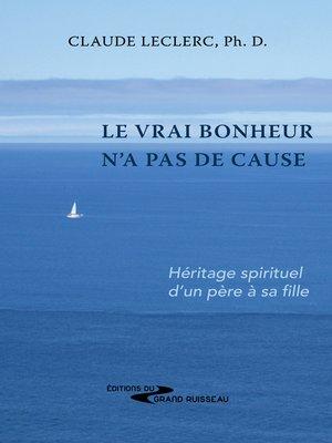 cover image of Le vrai bonheur n'a pas de cause