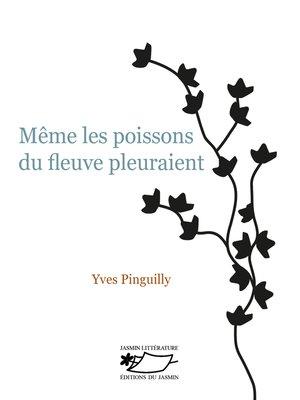cover image of Même les poissons du fleuve pleuraient