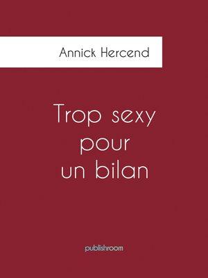 cover image of Trop sexy pour un bilan