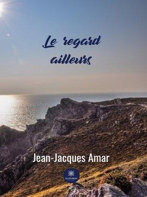 cover image of Le regard ailleurs