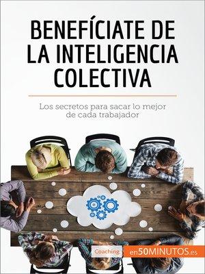 cover image of Benefíciate de la inteligencia colectiva