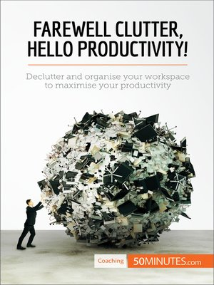 cover image of Farewell Clutter, Hello Productivity!
