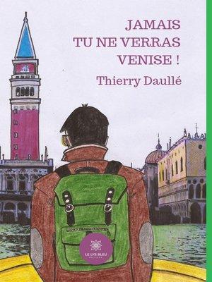 cover image of Jamais tu ne verras Venise !