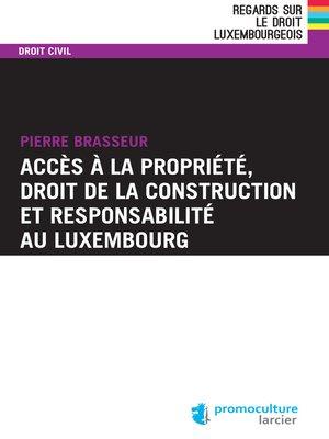 cover image of Accès à la propriété, droit de la construction et responsabilité au Luxembourg