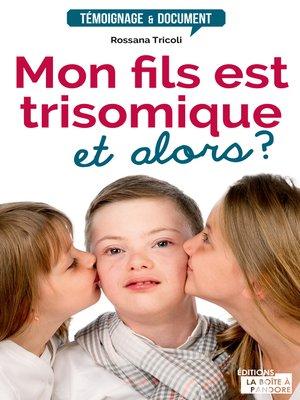 cover image of Mon fils est trisomique, et alors ?