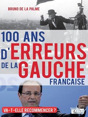 cover image of 100 ans d'erreurs de la gauche française