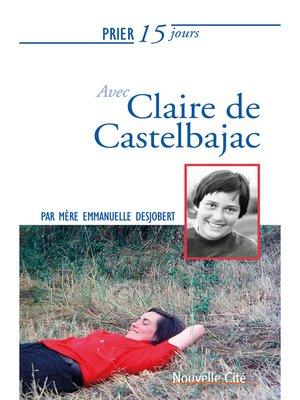 cover image of Prier 15 jours avec Claire de Castelbajac