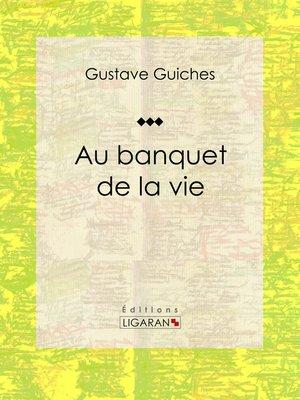 cover image of Au banquet de la vie