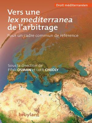 cover image of Vers une lex mediterranea de l'arbitrage