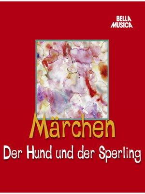 cover image of Märchen, Der Hund und der Sperling