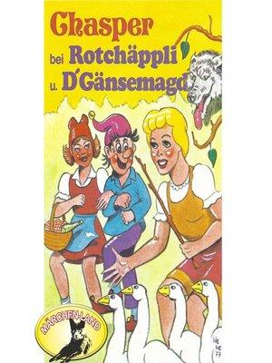 cover image of Chasper--Märli nach Gebr. Grimm in Schwizer Dütsch, Chasper bei Rotchäppli und D' Gänsemagd