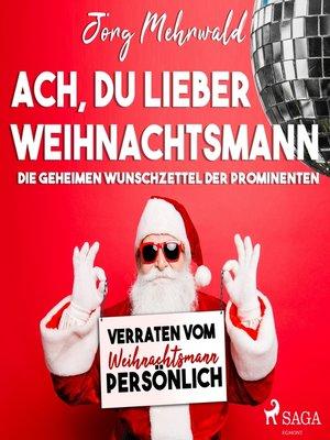 cover image of Ach, du lieber Weihnachtsmann--Die geheimen Wunschzettel der Prominenten--verraten vom Weihnachtsmann persönlich