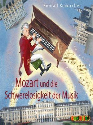 cover image of Mozart und die Schwerelosigkeit der Musik