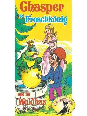 cover image of Chasper--Märli nach Gebr. Grimm in Schwizer Dütsch, Chasper bei Froschkönig und im Waldhus