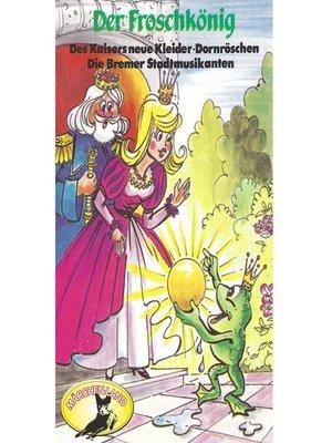 cover image of Gebrüder Grimm, Der Froschkönig und weitere Märchen