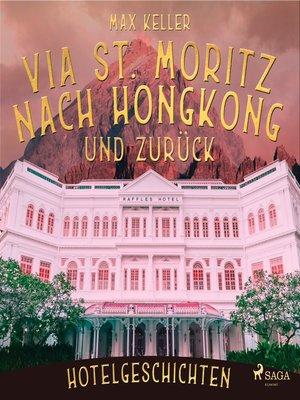 cover image of Via St. Moritz nach Hongkong und zurück--Hotelgeschichten