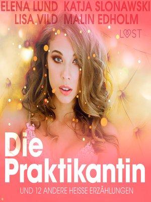 cover image of Die Praktikantin und 12 andere heiße Erzählungen (Ungekürzt)