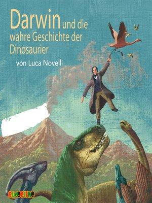 cover image of Darwin und die wahre Geschichte der Dinosaurier