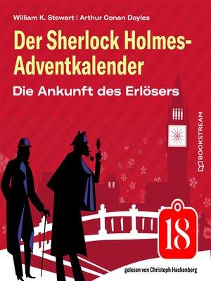 cover image of Die Ankunft des Erlösers--Der Sherlock Holmes-Adventkalender, Folge 18