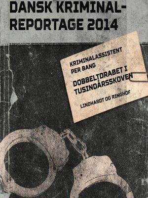 cover image of Dobbeltdrabet i Tusindårsskoven--Dansk Kriminalreportage