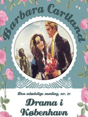 cover image of Drama i København--Barbara Cartland--Den udødelige samling 21