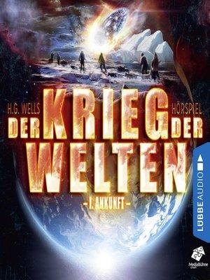 cover image of Ankunft--Der Krieg der Welten, Teil 1