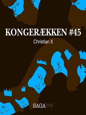 cover image of Christian X--Kongerækken 45