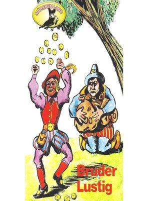 cover image of Gebrüder Grimm, Bruder Lustig / Der alte Sultan / Die Scholle / Die ungleichen Kinder Evas