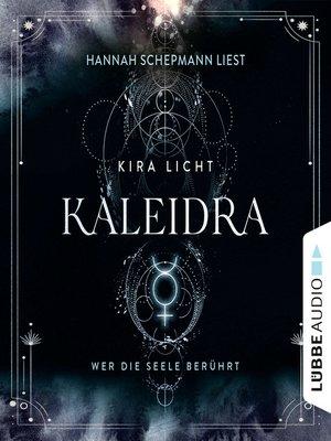 cover image of Kaleidra--Wer die Seele berührt--Kaleidra-Trilogie, Teil 2
