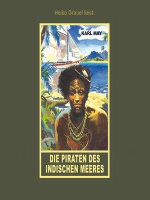 """cover image of Die Piraten des inischen Meeres--Erzählung aus """"Am Stillen Ozean"""", Band 11 der Gesammelten Werke"""