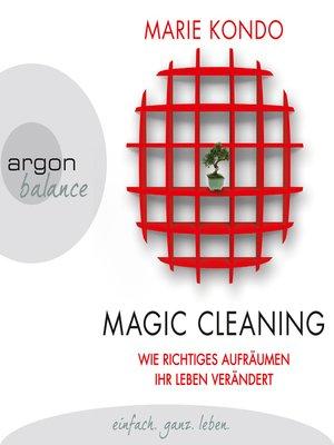 cover image of Magic Cleaning--Wie richtiges Aufräumen ihr Leben verändert