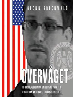 cover image of Overvåget--en insiderberetning om Edward Snowden, NSA og den amerikanske overvågningsstat